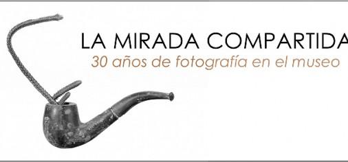 """Domingo 2 de marzo, inauguración de la exposición """"La Mirada Compartida. 30 años de fotografía en el museo"""