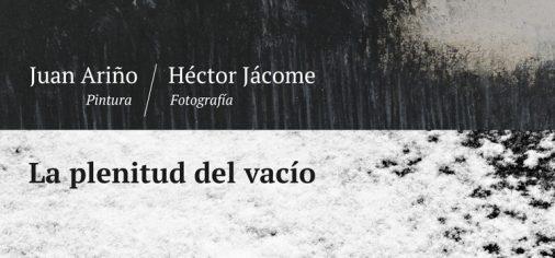 """D. 20 enero, 13.00 h // Inauguración """"La plenitud del vacío. Juan Ariño, pintura / Héctor Jácome, fotografía."""