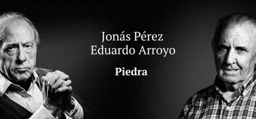 """D. 14 julio, 13.00 h """" Inauguración """"Piedra. Jonás Pérez y Eduardo Arroyo"""""""