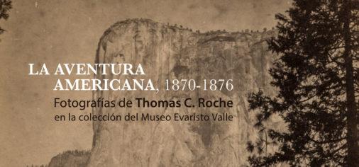 """D. 4 julio 2021 // Clausura de """"La aventura americana, 1870-1876. Fotografías de Thomas C. Roche  en la colección del Museo Evaristo Valle"""""""