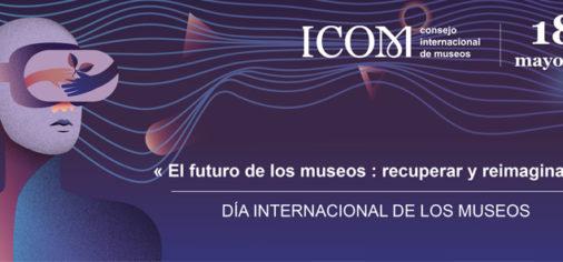 18-5 // DÍA INTERNACIONAL DE LOS MUSEOS 2021. PROGRAMACIÓN DE ACTIVIDADES: 18, 21, 22 Y 23 DE MAYO.